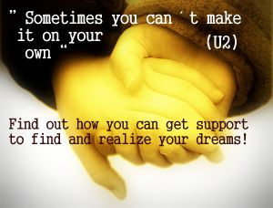 Sometimes you can´t make it on your own. Find out how you can get support to find and realize your dreams!