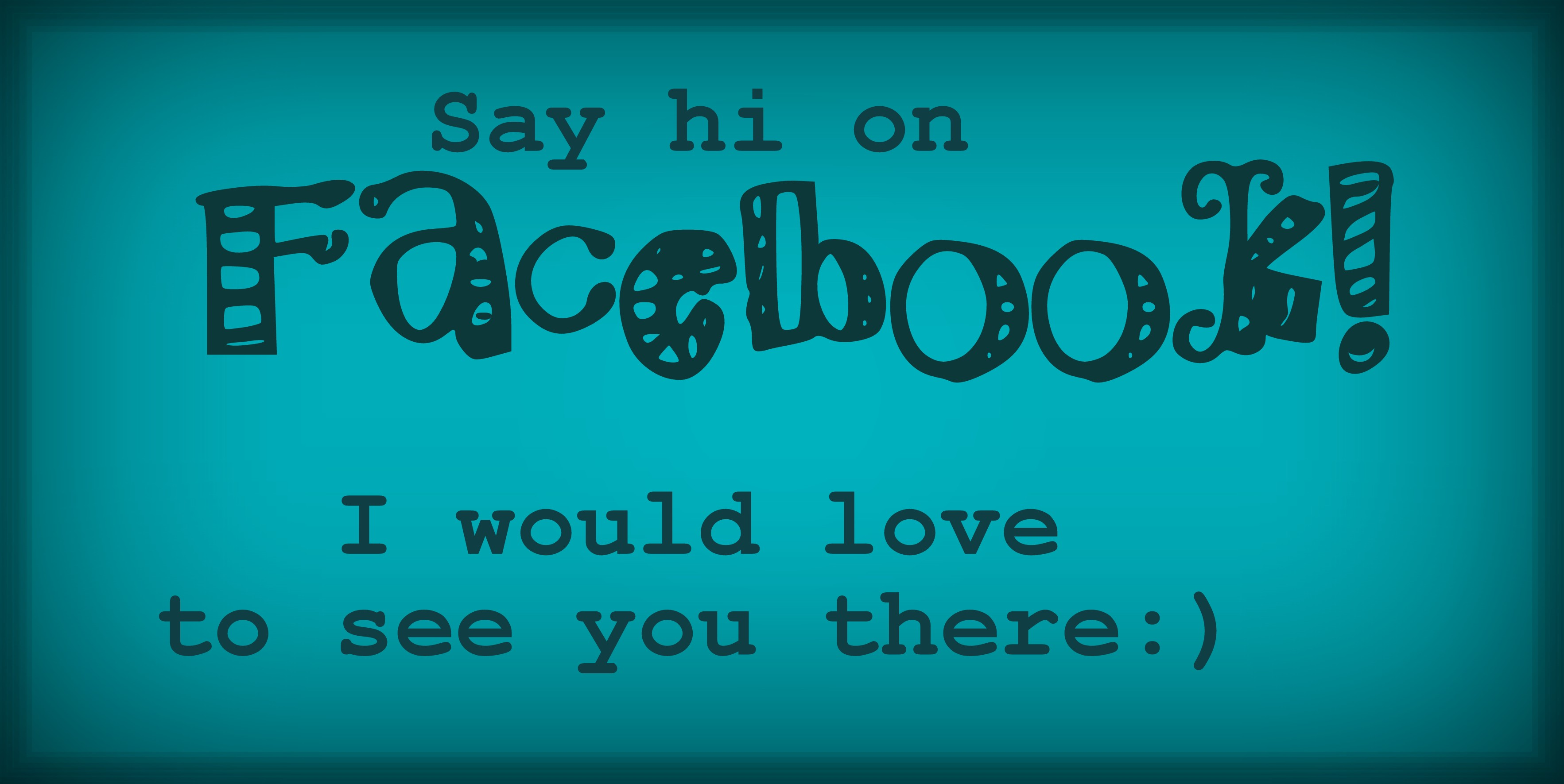 Say hi on Facebook! I would love to see you there:)
